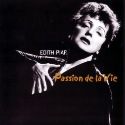 Edith Piaf: Passion de la vie